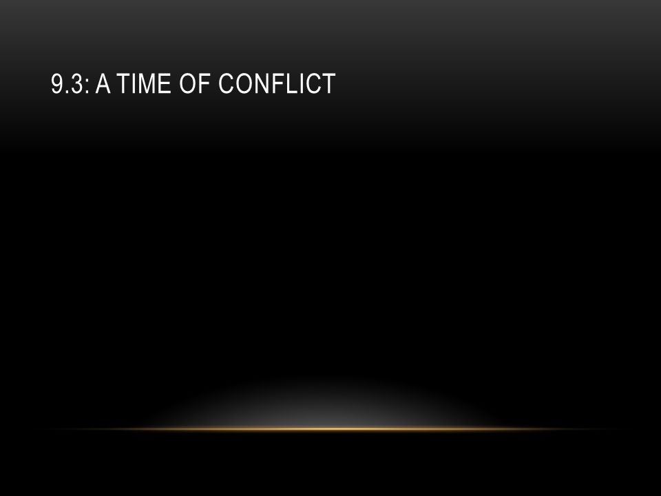 9.3: A TIME OF CONFLICT