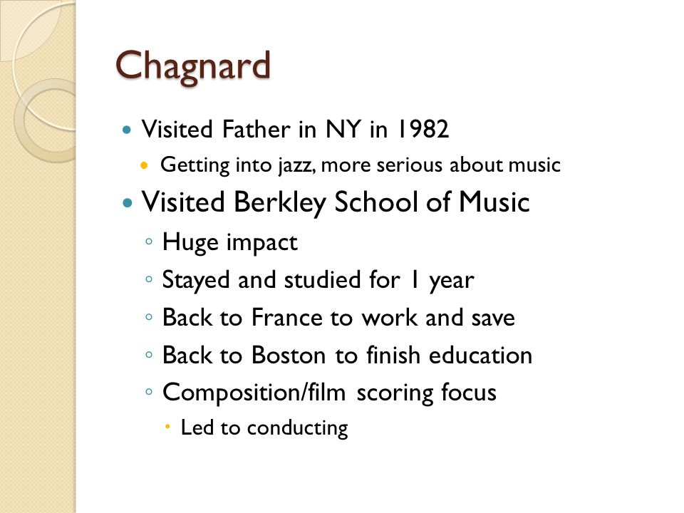 Chagnard Visited Father in NY in 1982 Getting into jazz, more serious about music Visited Berkley School of Music ◦ Huge impact ◦ Stayed and studied f