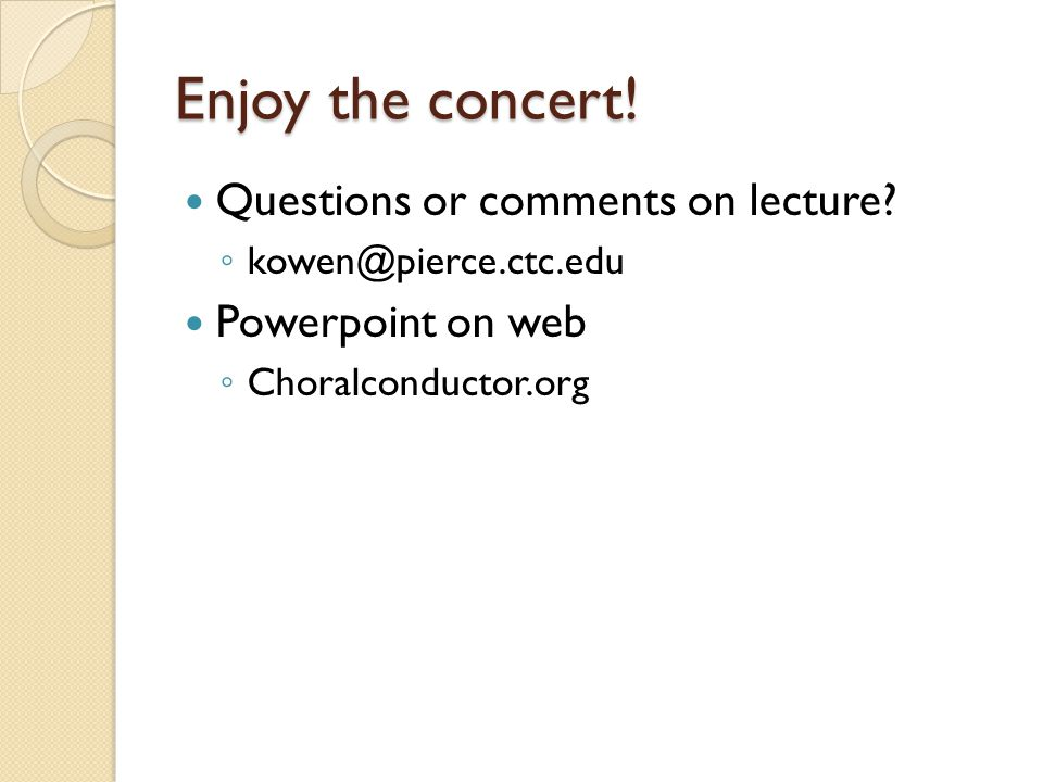 Enjoy the concert. Questions or comments on lecture.