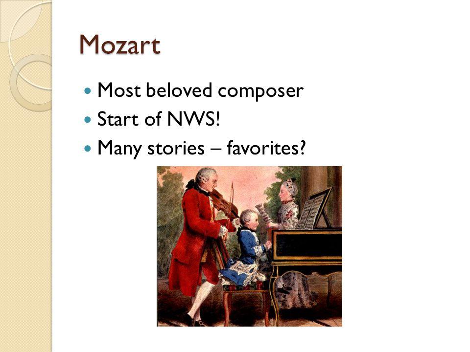 Mozart Most beloved composer Start of NWS! Many stories – favorites?