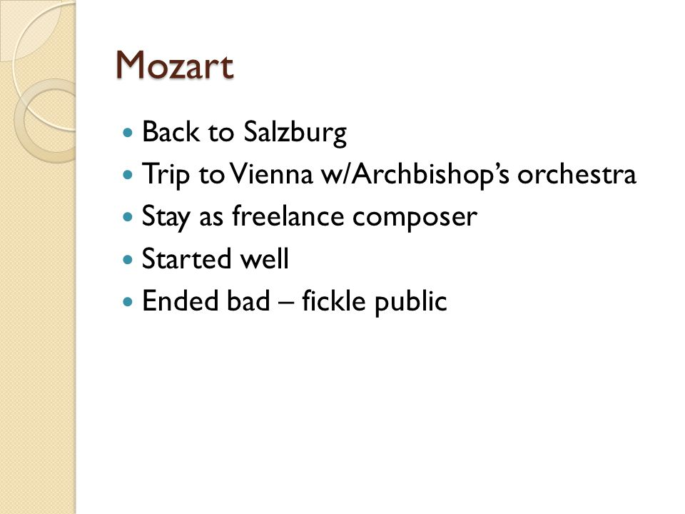 Mozart Back to Salzburg Trip to Vienna w/Archbishop's orchestra Stay as freelance composer Started well Ended bad – fickle public