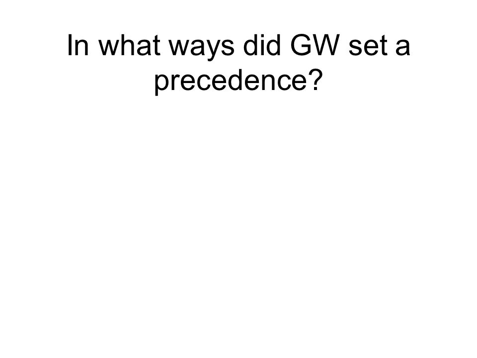 In what ways did GW set a precedence?