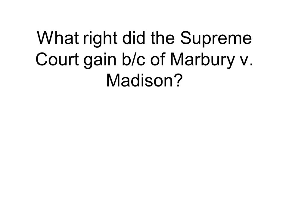 What right did the Supreme Court gain b/c of Marbury v. Madison?
