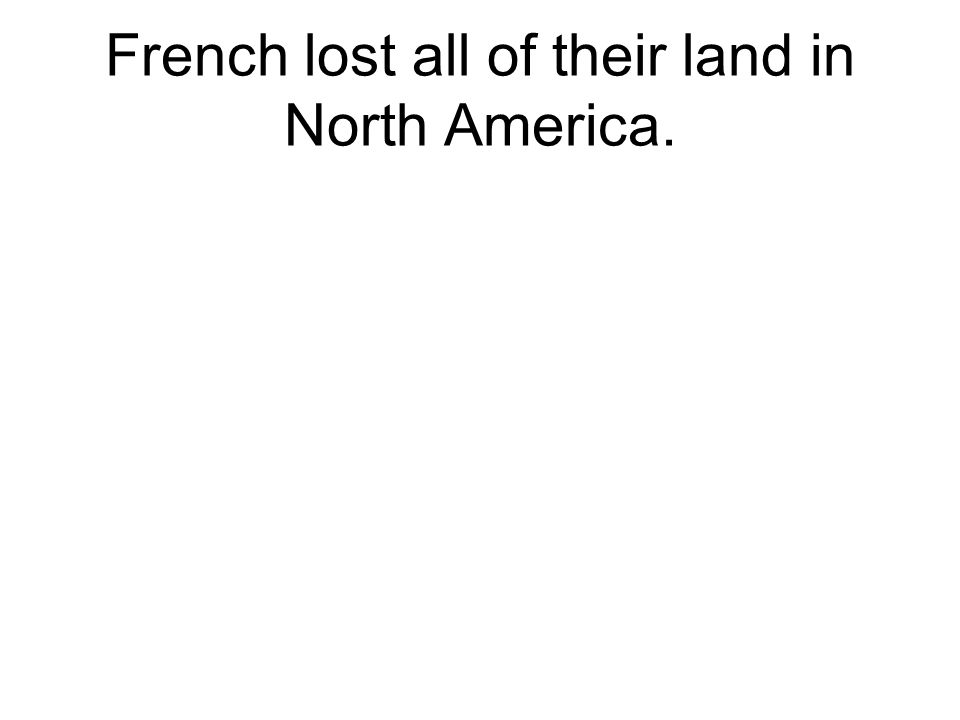 French lost all of their land in North America.
