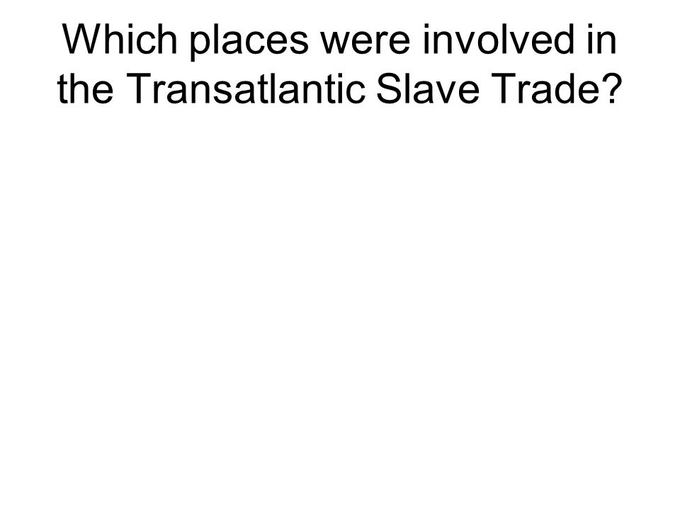 Which places were involved in the Transatlantic Slave Trade?