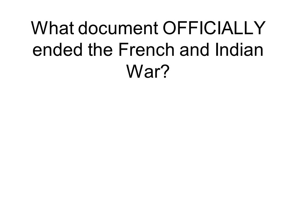 What document OFFICIALLY ended the French and Indian War