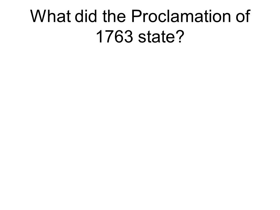 What did the Proclamation of 1763 state