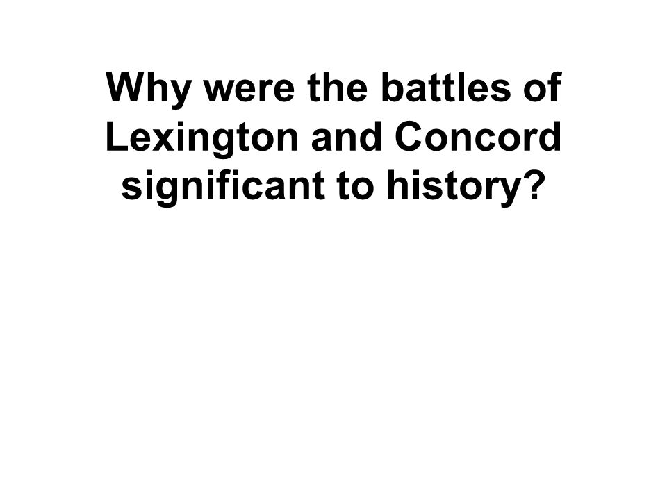Why were the battles of Lexington and Concord significant to history?