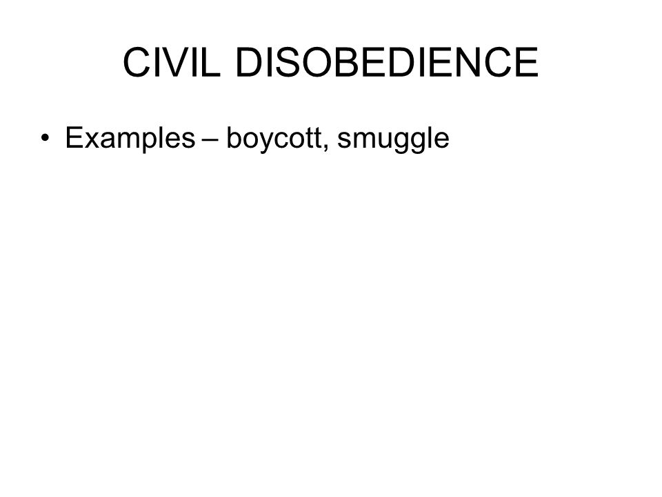 CIVIL DISOBEDIENCE Examples – boycott, smuggle