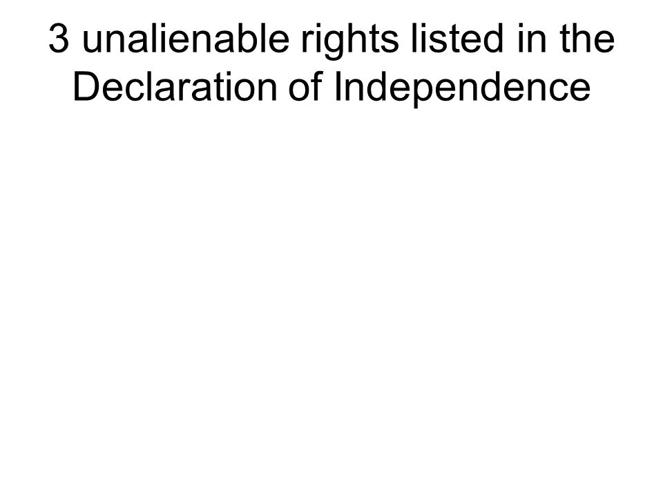 3 unalienable rights listed in the Declaration of Independence