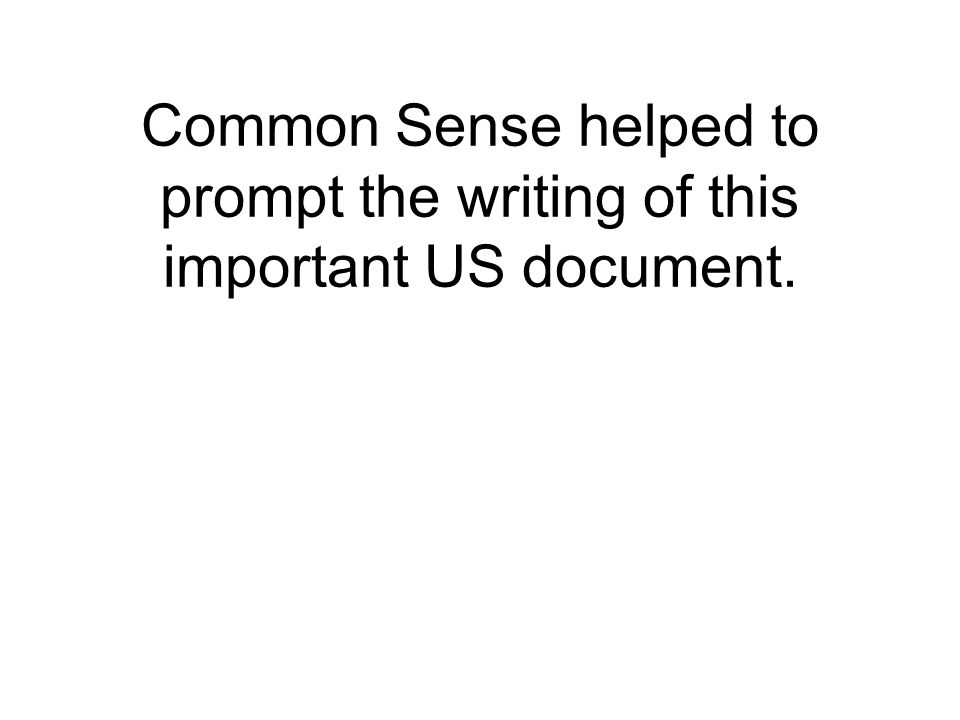 Common Sense helped to prompt the writing of this important US document.