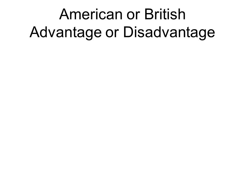 American or British Advantage or Disadvantage