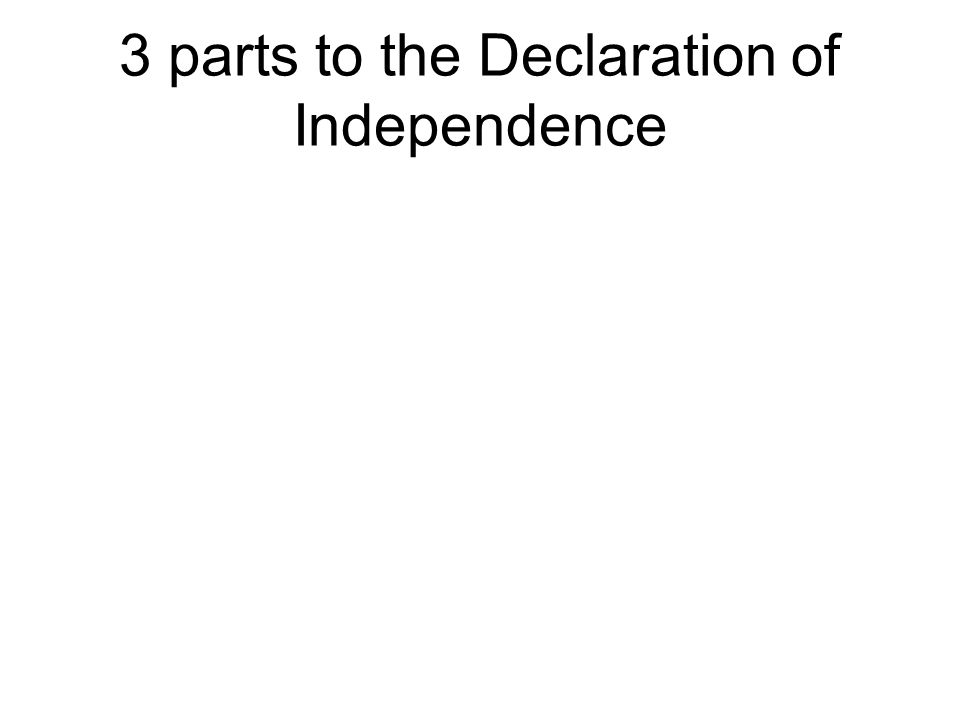 3 parts to the Declaration of Independence