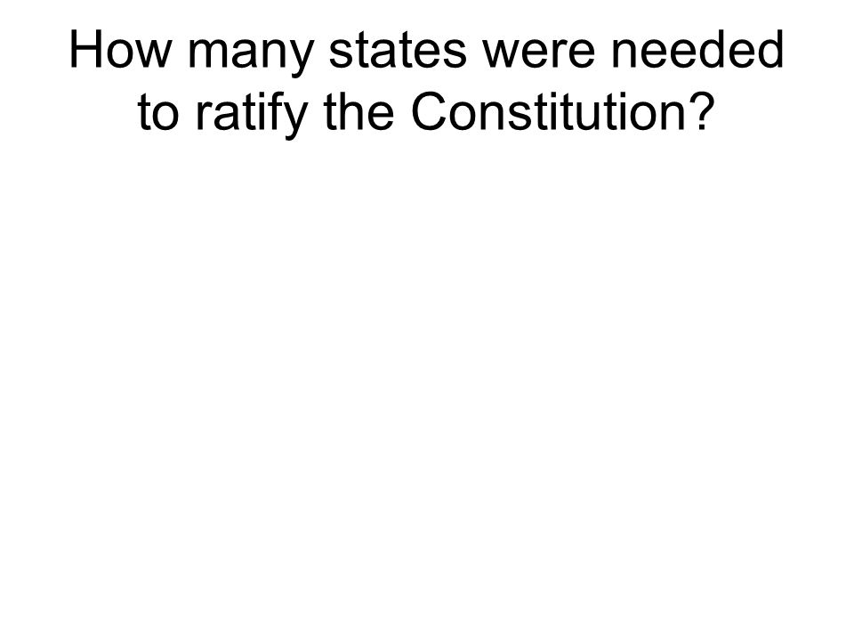 How many states were needed to ratify the Constitution?