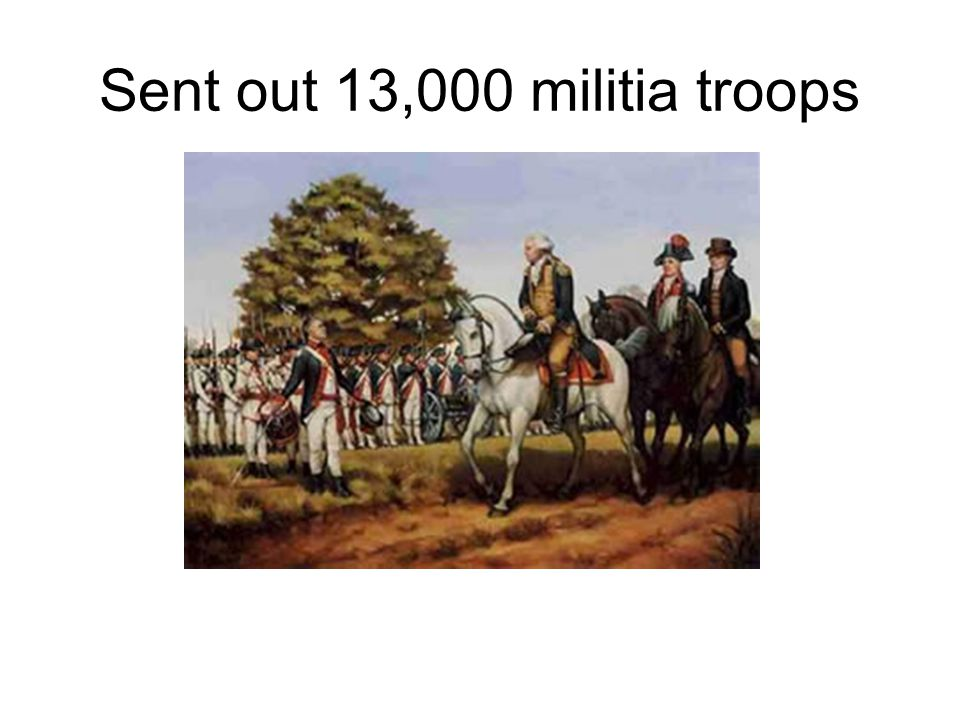 Sent out 13,000 militia troops