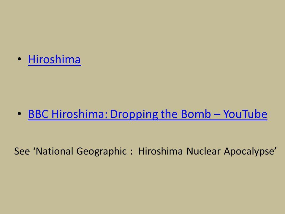 Hiroshima BBC Hiroshima: Dropping the Bomb – YouTube See 'National Geographic : Hiroshima Nuclear Apocalypse'