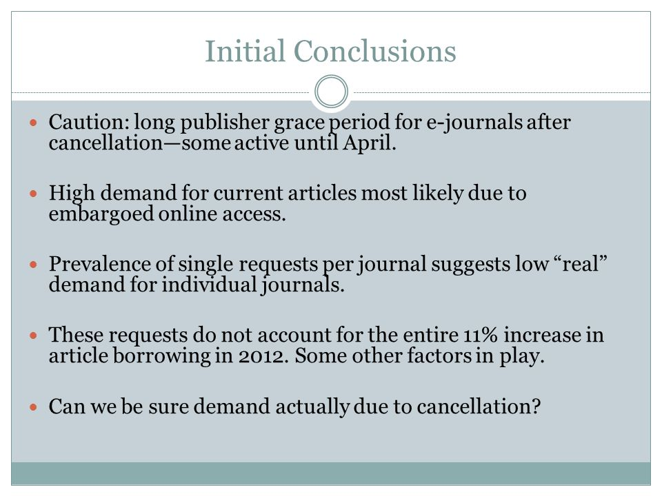 Initial Conclusions Caution: long publisher grace period for e-journals after cancellation—some active until April.