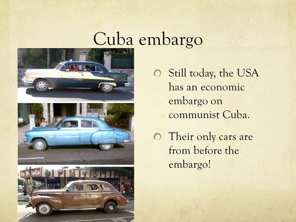 Cuba embargo Still today, the USA has an economic embargo on communist Cuba.