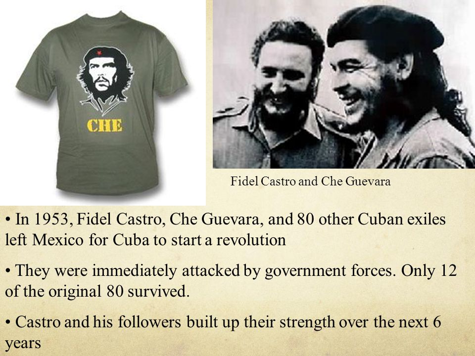In 1953, Fidel Castro, Che Guevara, and 80 other Cuban exiles left Mexico for Cuba to start a revolution They were immediately attacked by government forces.