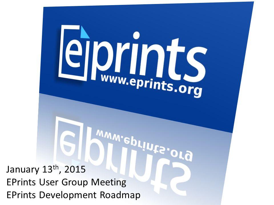 Roadmap MilestoneDate EPrints 3.3.13January 2015 EPrints 3.3.14Early 2015 EPrints 3.4Easter 2015 EPrints 4End of 2015
