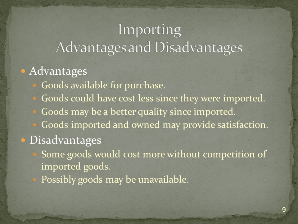 Advantages Goods available for purchase. Goods could have cost less since they were imported.
