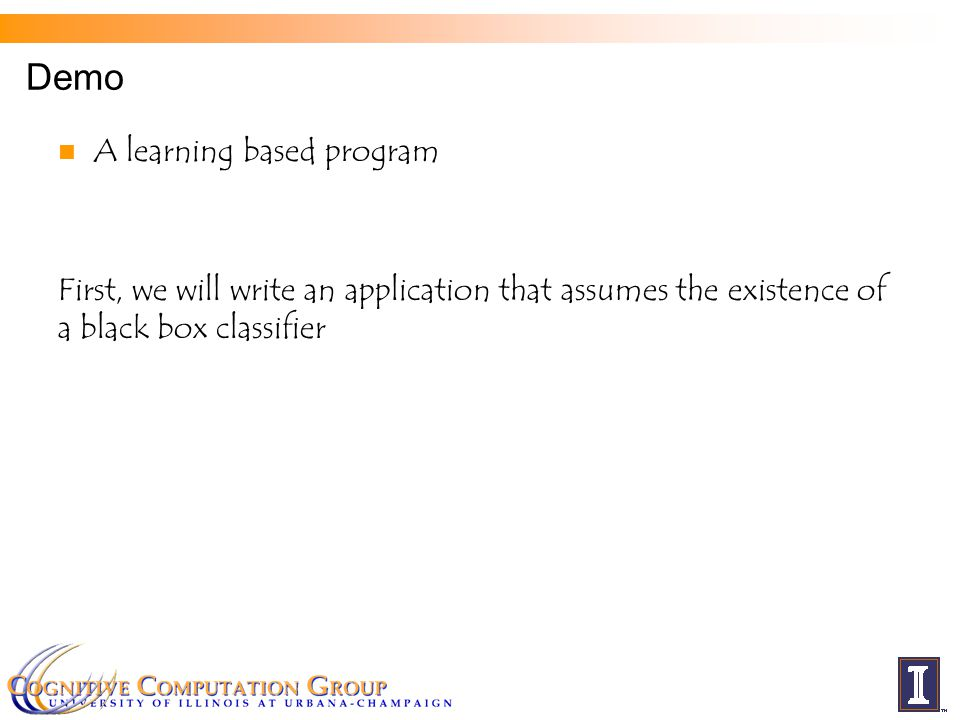 Demo A learning based program First, we will write an application that assumes the existence of a black box classifier