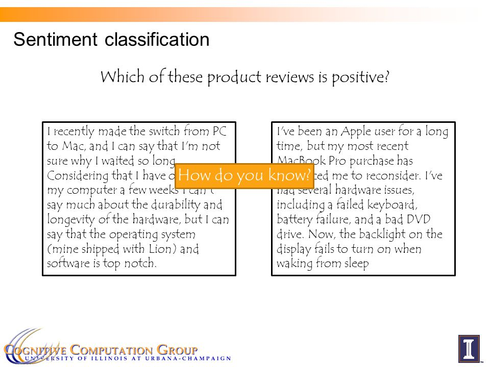 Sentiment classification Which of these product reviews is positive? I recently made the switch from PC to Mac, and I can say that I'm not sure why I