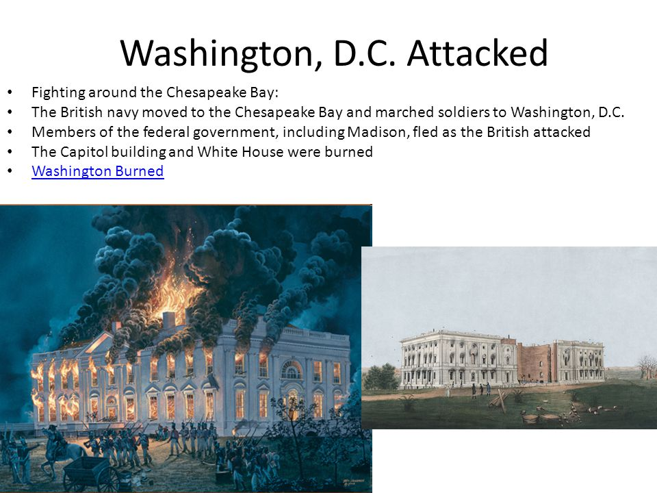 Washington, D.C. Attacked Fighting around the Chesapeake Bay: The British navy moved to the Chesapeake Bay and marched soldiers to Washington, D.C. Me