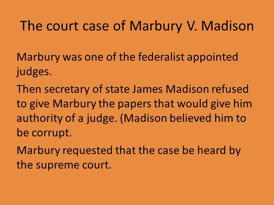 The court case of Marbury V. Madison Marbury was one of the federalist appointed judges.