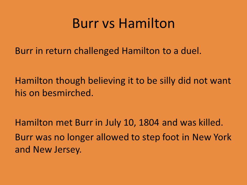 Burr vs Hamilton Burr in return challenged Hamilton to a duel.