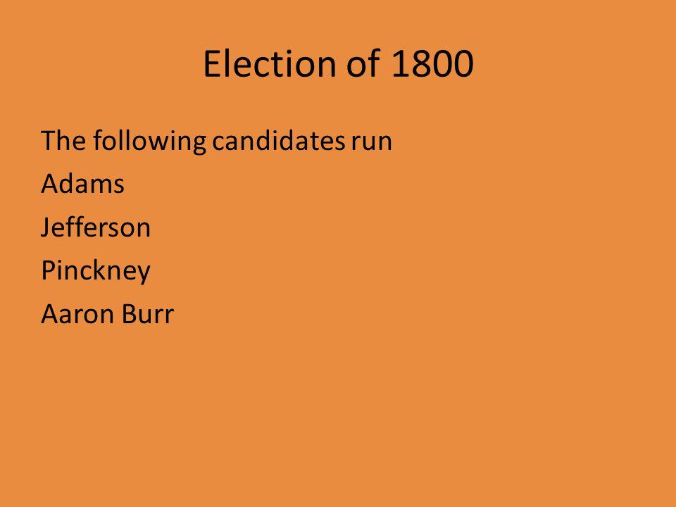 Election of 1800 The following candidates run Adams Jefferson Pinckney Aaron Burr