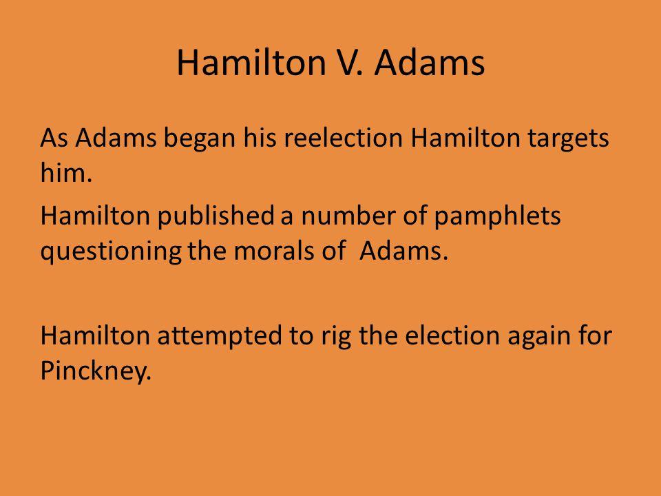 Hamilton V. Adams As Adams began his reelection Hamilton targets him.