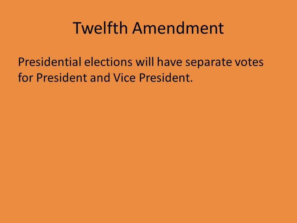 Twelfth Amendment Presidential elections will have separate votes for President and Vice President.