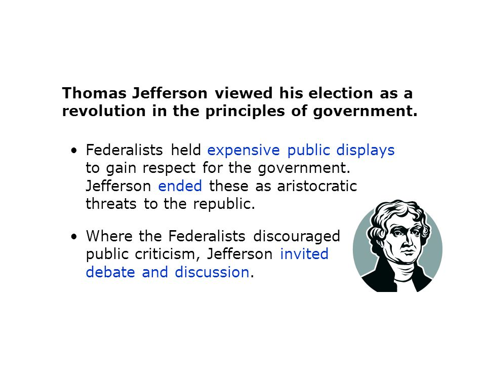Thomas Jefferson viewed his election as a revolution in the principles of government. Federalists held expensive public displays to gain respect for t