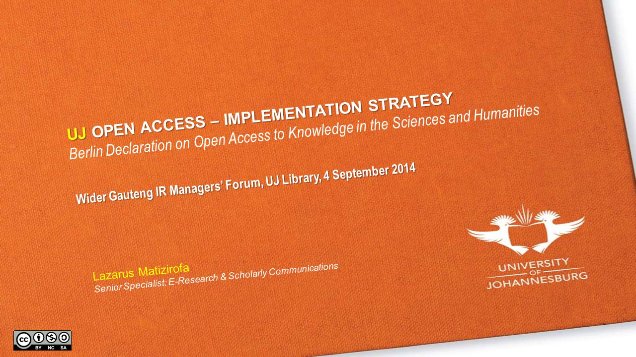 UJOPEN ACCESS – IMPLEMENTATION STRATEGY UJ OPEN ACCESS – IMPLEMENTATION STRATEGY Berlin Declaration on Open Access to Knowledge in the Sciences and Hu