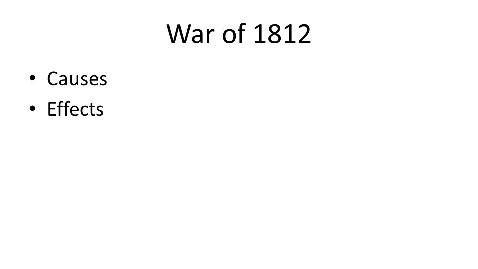 War of 1812 Causes Effects