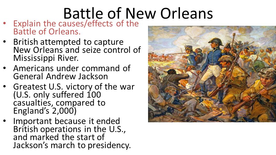 Battle of New Orleans Explain the causes/effects of the Battle of Orleans. British attempted to capture New Orleans and seize control of Mississippi R