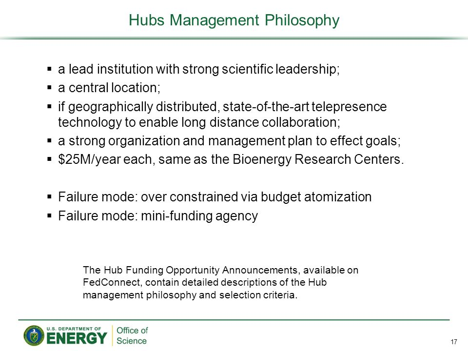  a lead institution with strong scientific leadership;  a central location;  if geographically distributed, state-of-the-art telepresence technology to enable long distance collaboration;  a strong organization and management plan to effect goals;  $25M/year each, same as the Bioenergy Research Centers.
