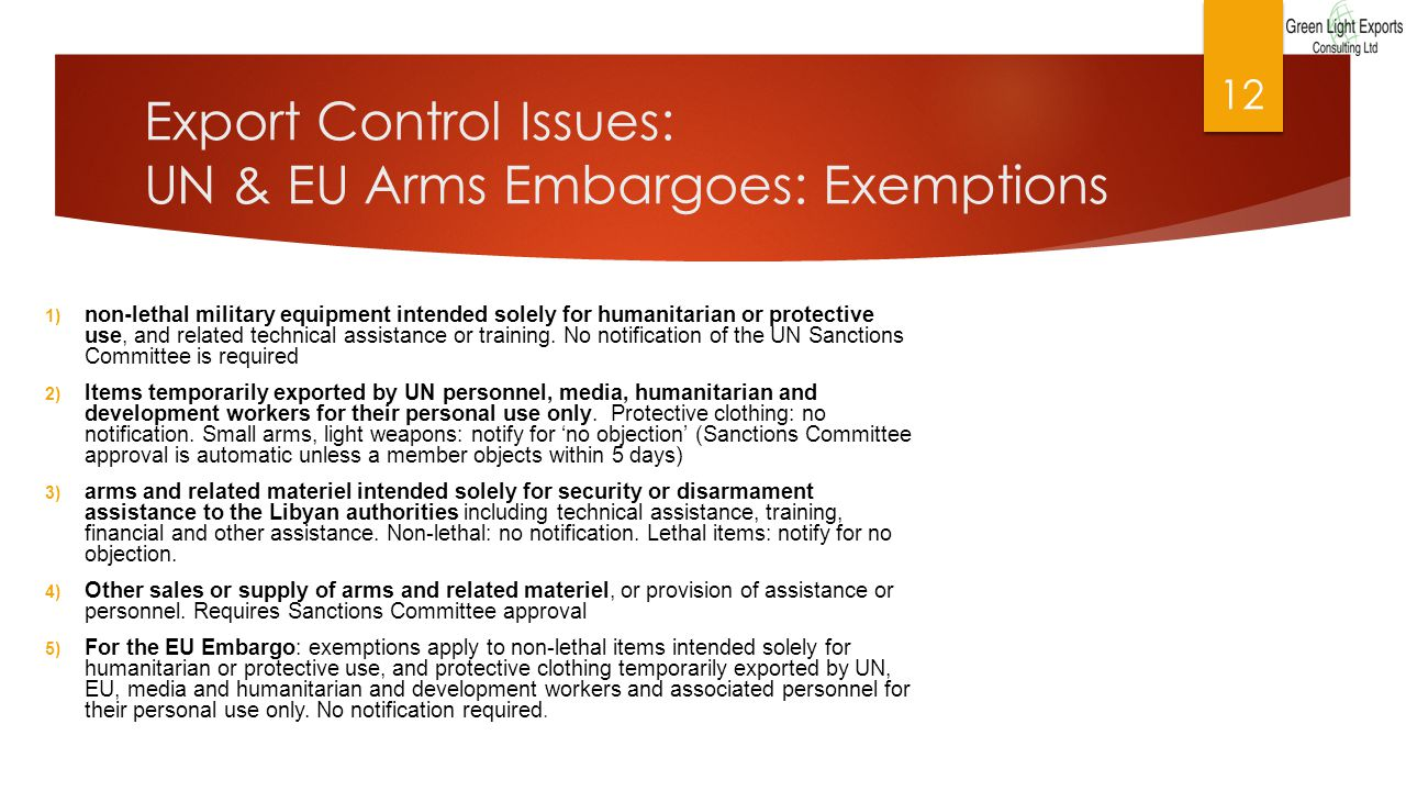 Export Control Issues: UN & EU Arms Embargoes: Exemptions 1) non-lethal military equipment intended solely for humanitarian or protective use, and related technical assistance or training.