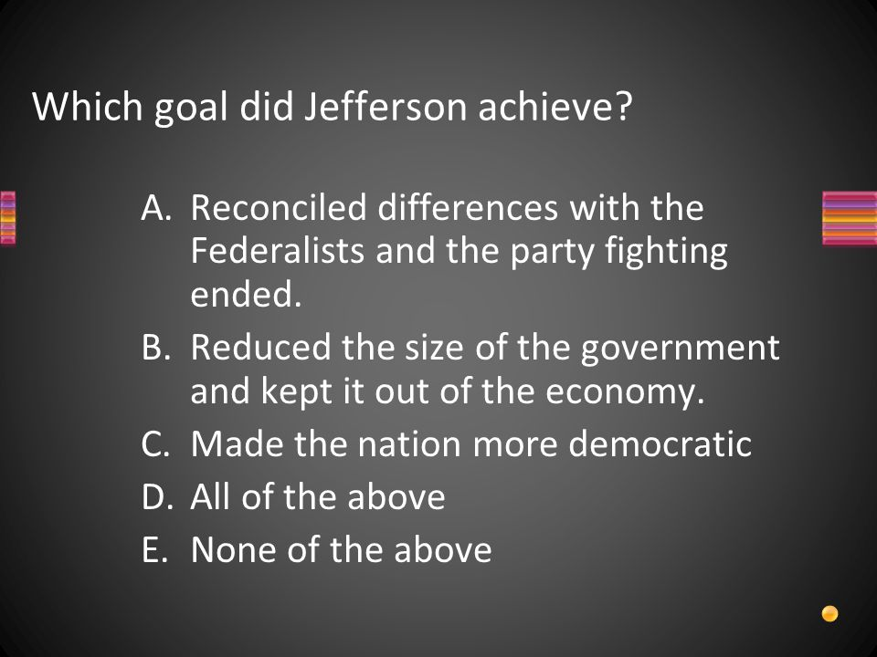 Which goal did Jefferson achieve.