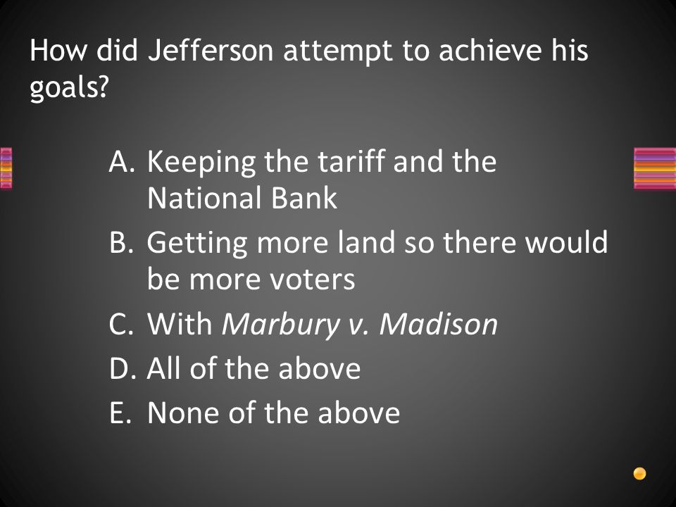 How did Jefferson attempt to achieve his goals.