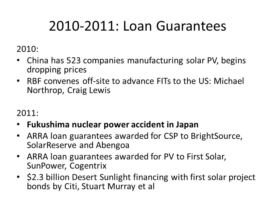 2010-2011: Loan Guarantees 2010: China has 523 companies manufacturing solar PV, begins dropping prices RBF convenes off-site to advance FITs to the U