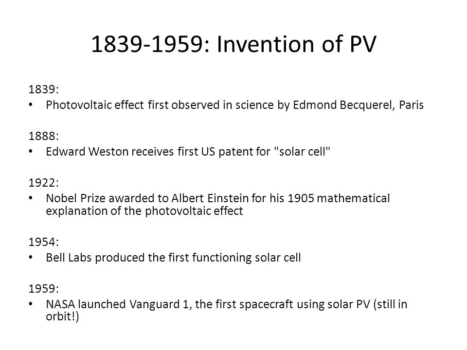 1839-1959: Invention of PV 1839: Photovoltaic effect first observed in science by Edmond Becquerel, Paris 1888: Edward Weston receives first US patent