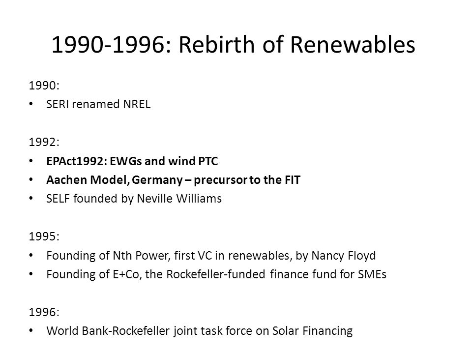 1997-1999: Kyoto and EU White Paper 1997: Kyoto Protocol European White Paper on Renewable Energy by Wolfgang Palz World Bank hosts Village Power conference 1998 SolarBank Initiative in South Africa, Mike Eckhart, Reinhold Viljoen, Sake Kotse et al SolarBank Initiative in India: training 1,000 bankers by Mike Eckhart, Griff Thompson, Harish Hande, KM Udupa, Rahul Arora, Aesha Grewal German 100,000 roofs program, Hermann Scheer California AB 32 solar subsidy 1999: First RPS in Texas for 2,000 MW of wind power Founding of the Shell-Eskom Solar Energy Co.