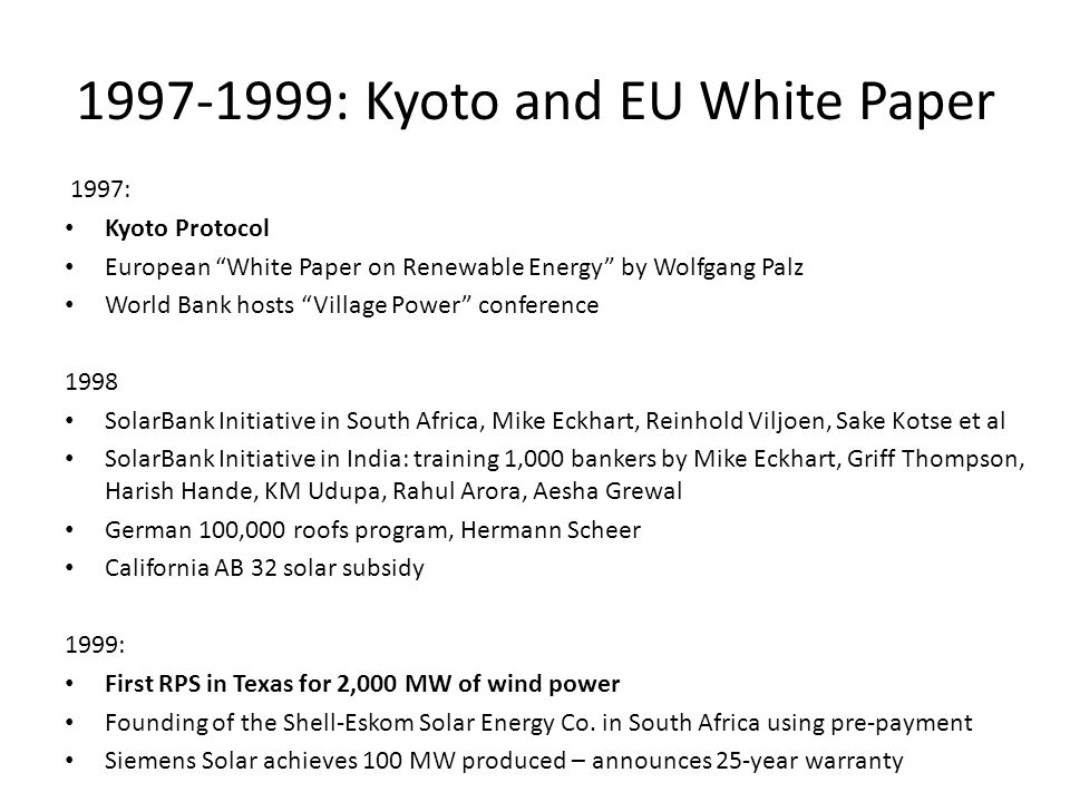 """1997-1999: Kyoto and EU White Paper 1997: Kyoto Protocol European """"White Paper on Renewable Energy"""" by Wolfgang Palz World Bank hosts """"Village Power"""""""
