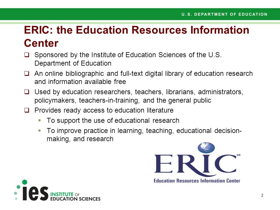 ERIC: the Education Resources Information Center  Sponsored by the Institute of Education Sciences of the U.S. Department of Education  An online bi