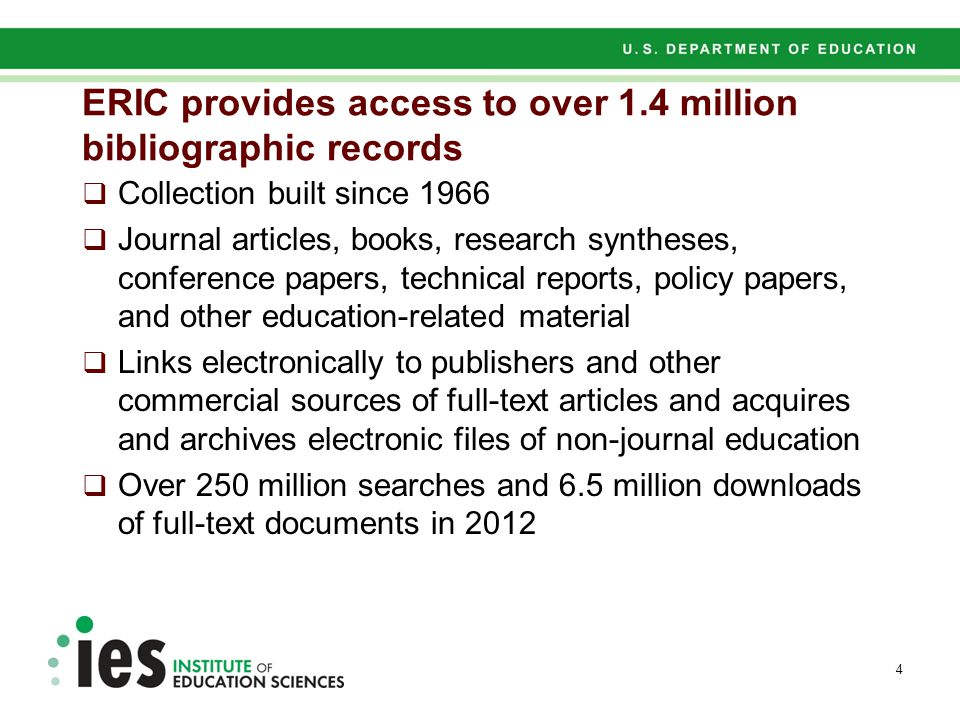 ERIC provides access to over 1.4 million bibliographic records  Collection built since 1966  Journal articles, books, research syntheses, conference