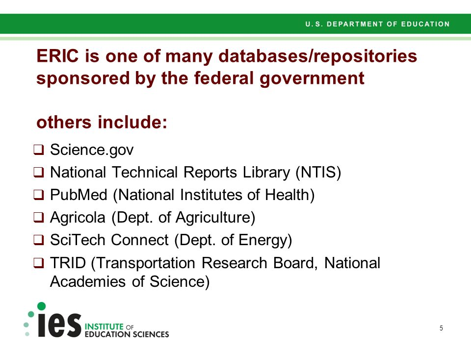 ERIC is one of many databases/repositories sponsored by the federal government others include:  Science.gov  National Technical Reports Library (NTI