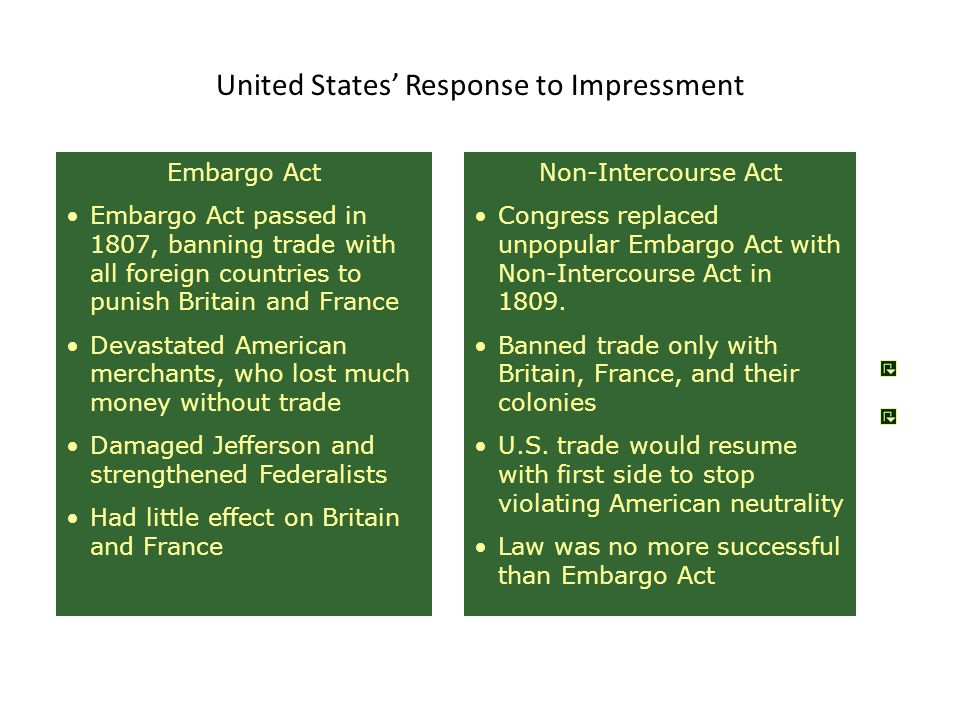 Embargo Act Embargo Act passed in 1807, banning trade with all foreign countries to punish Britain and France Devastated American merchants, who lost