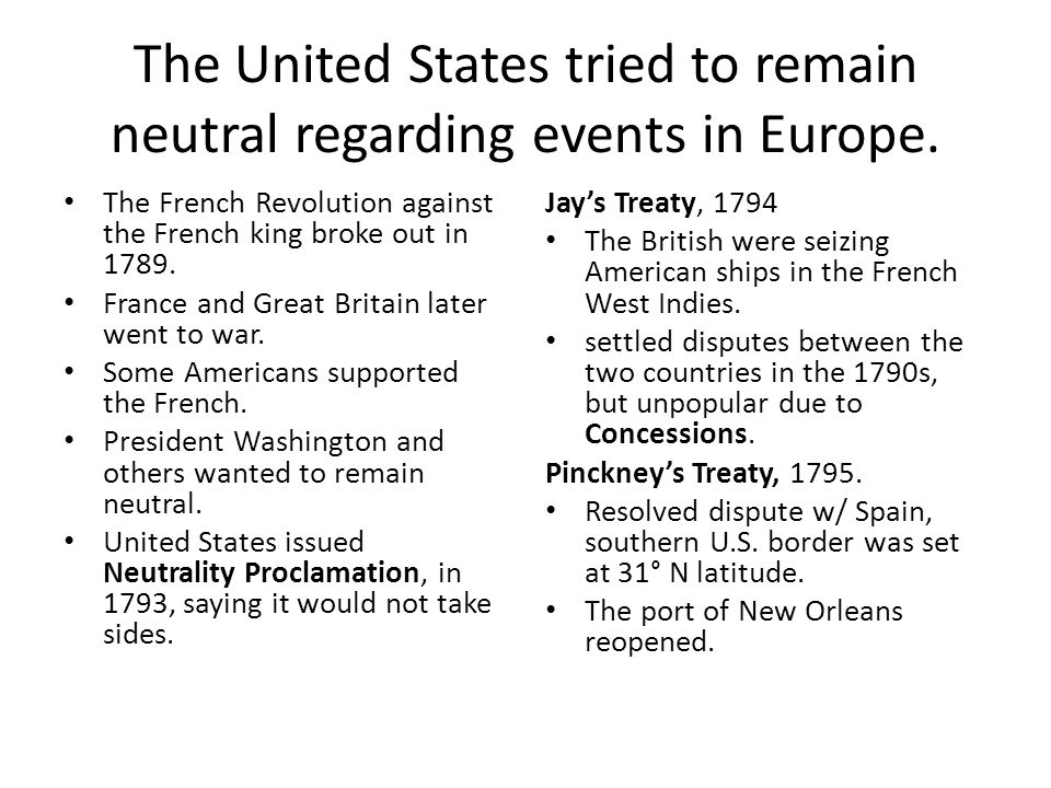 The United States tried to remain neutral regarding events in Europe. The French Revolution against the French king broke out in 1789. France and Grea